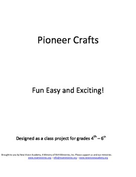 Pioneer Crafts - Fun Easy and Exciting - Designed for grades 4th – 6th