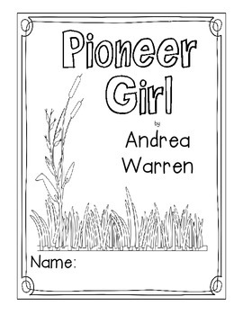 Pioneer Girl: Growing Up on the Prairie by Andrea Warren Literature Unit