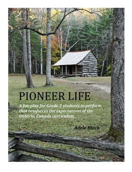 Pioneer Life – A fun, easy-to-read classroom play about Canada's first pioneers
