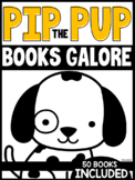 Pip the Pup Books GALORE [a set of 50 NEW Pip the Pup Books]