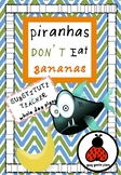 Piranhas Don't Eat Bananas! Substitute Teacher Whole Day Plans