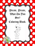 Pirate, Pirate, What Do You See? A Pirate Themed Coloring Activity.