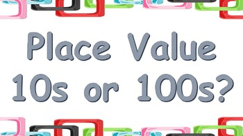 Place Value 10s or 100s? Task Cards