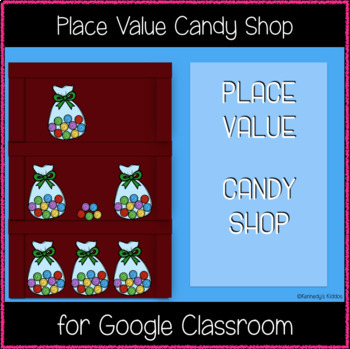 Place Value Candy Shop (Great for Google Classroom!)