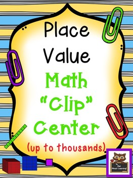Place Value Clip Center Fun!  (up to thousands)