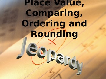 Place Value, Comparing, Ordering and Rounding Jeopardy
