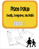 Place Value- Count, Compare, and Build