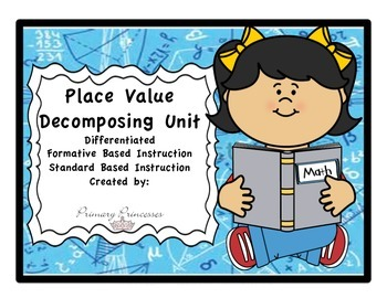 Place Value Decomposing Unit Differentiated/Formative Based Instruction CCSS