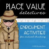 Place Value Detectives: Enrichment Activities for Critical
