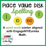 Place Value Disks Spelling EngageNY/ Eureka Math Word Work