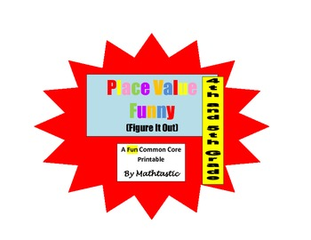 Place Value Funny - Figure It Out (4th and 5th Grade) for Common Core