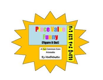 Place Value Funny - Figure It Out  (3rd and 4th Grade) for