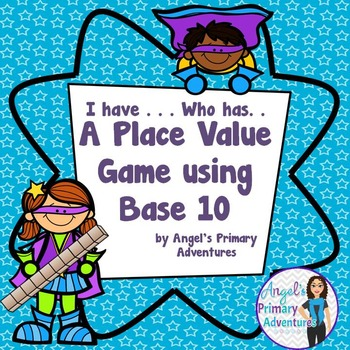 Place Value Game using Base 10 blocks - I have. . . Who has...?