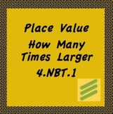 4.NBT.1, Place Value-How Many Times Larger