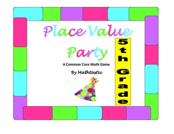 5th Grade Place Value (with Decimals) Party Game for Common Core
