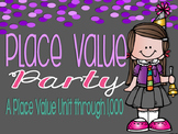 Place Value Party!  A Place Value Unit within 1,000
