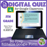 Place Value Patterns Self Grading Quiz (5-NBT2) Google Form
