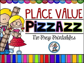 Place Value Pizzazz {No Prep Printables}