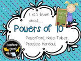 Place Value - Powers of 10 PowerPoint, Note Taker, and Pra