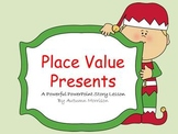 Place Value Presents - Powerful PowerPoint Story Lesson