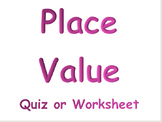 Place Value Quiz or Worksheet