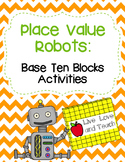Place Value Robots Base Ten Blocks Activities