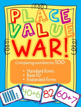 Place Value War - Comparing Base 10, Expanded Form & Standard Form to 100