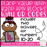 Place Value With Base Ten Blocks With QR Codes (Includes numbers 10-20)
