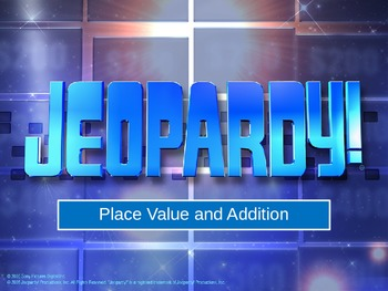 Place Value and Addition Jeopardy (25 Questions plus Final)