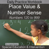 Place Value & Number Sense Daily Practice,  Numbers 120 to 999 | Special Ed Math