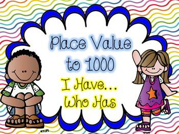 Place Value to 1,000 I Have...Who Has Game