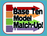 Place Value with Base Ten Models - Match-Up Game