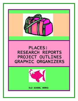 Research Reports, Project Outlines, Graphic Organizers for Places