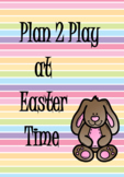 Plan 2 Play at Easter Time
