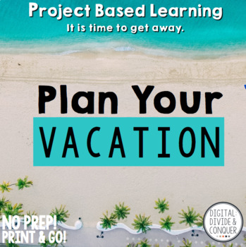 Plan A Vacation, A Project Based Learning Activity (PBL)