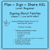 Signing About Families: Live With Who (Plan-Sign-Share ASL/ Beginner)