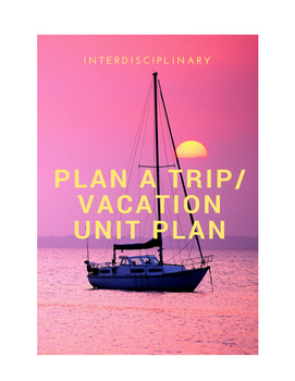 Plan Your Own Vacation/Trip Unit (2-3 Weeks) - Placed Based Learning