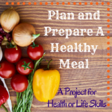 Plan and Prepare A Healthy Meal Project for Health or Life