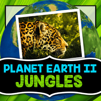 Planet Earth 2 - Jungles - Guided Video Notes Worksheet