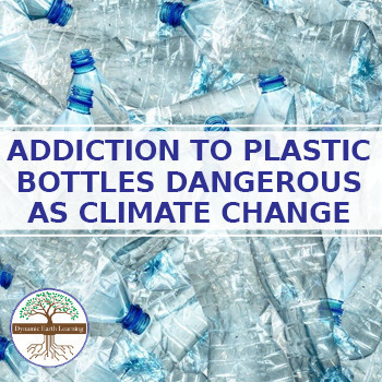 Planets Addiction to Plastic Bottles as Dangerous as Climate Change