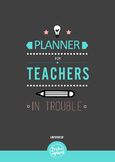 Planner for Teachers in Trouble 2016 - 2017