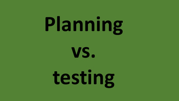 Planning and testing
