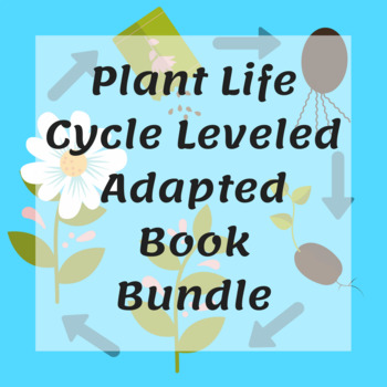 Plant Life Cycle Adapted Book Leveled Bundle