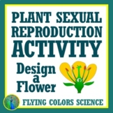 Plant Sexual Reproduction Activity - Design a Flower NGSS MS-LS1-4 MS-LS3-2