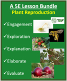 Plant Sexual and Asexual Reproduction - Complete 5E Lesson Bundle
