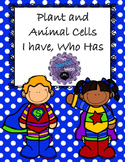 Plant and Animal Cells I Have, Who Has