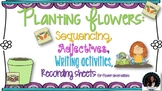 Planting Flowers Sequencing, Adjectives, Recording, Writing Activities