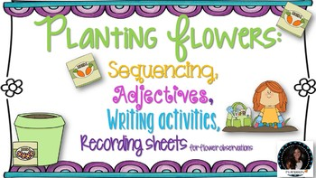 Planting Flowers Sequencing, Adjectives, Recording, Writin