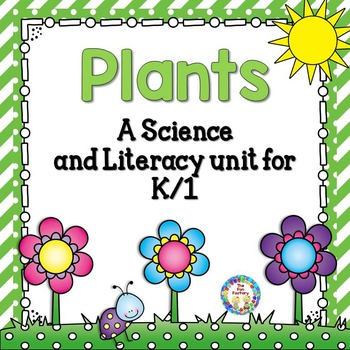Plants ~   K/1 Science and Literacy Unit