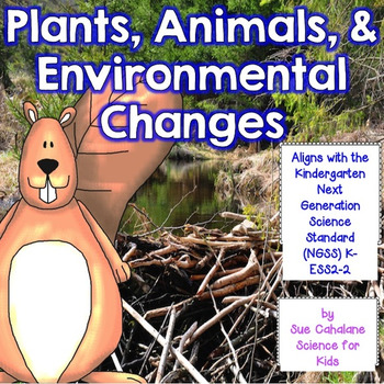 Plants, Animals and Environmental Changes {Aligns with NGSS K-ESS2-2}
